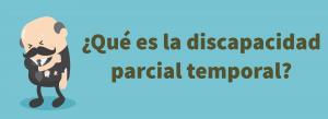 Que es la discapacidad parcial temporal?